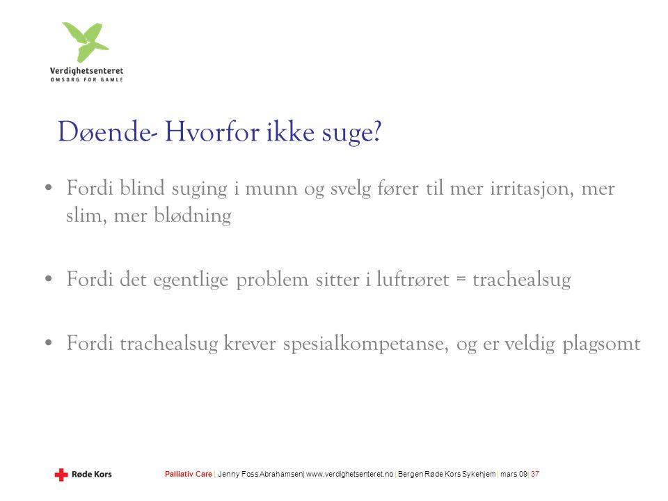 Palliativ Care | Jenny Foss Abrahamsen| www.verdighetsenteret.no | Bergen Røde Kors Sykehjem | mars 09| 37 Døende- Hvorfor ikke suge.