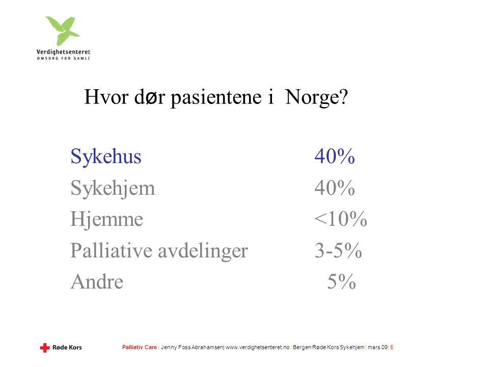 Palliativ Care | Jenny Foss Abrahamsen| www.verdighetsenteret.no | Bergen Røde Kors Sykehjem | mars 09| 5 Hvor d ø r pasientene i Norge.