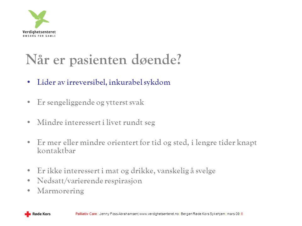 Palliativ Care | Jenny Foss Abrahamsen| www.verdighetsenteret.no | Bergen Røde Kors Sykehjem | mars 09| 6 Når er pasienten døende.