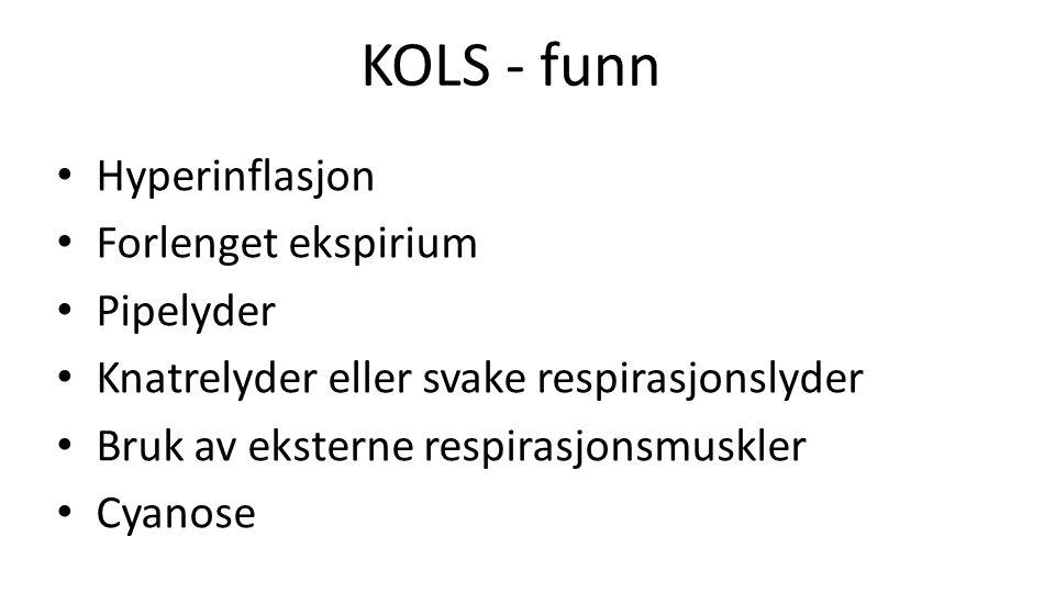 KOLS - funn Hyperinflasjon Forlenget ekspirium Pipelyder Knatrelyder eller svake respirasjonslyder Bruk av eksterne respirasjonsmuskler Cyanose