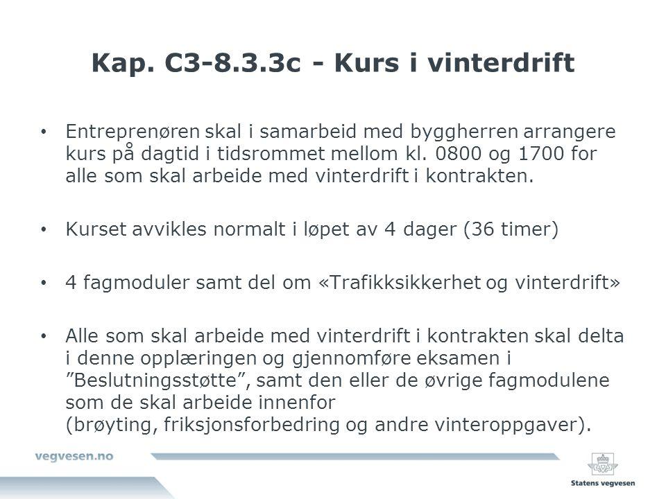 Kap. C3-8.3.3c - Kurs i vinterdrift Entreprenøren skal i samarbeid med byggherren arrangere kurs på dagtid i tidsrommet mellom kl. 0800 og 1700 for al