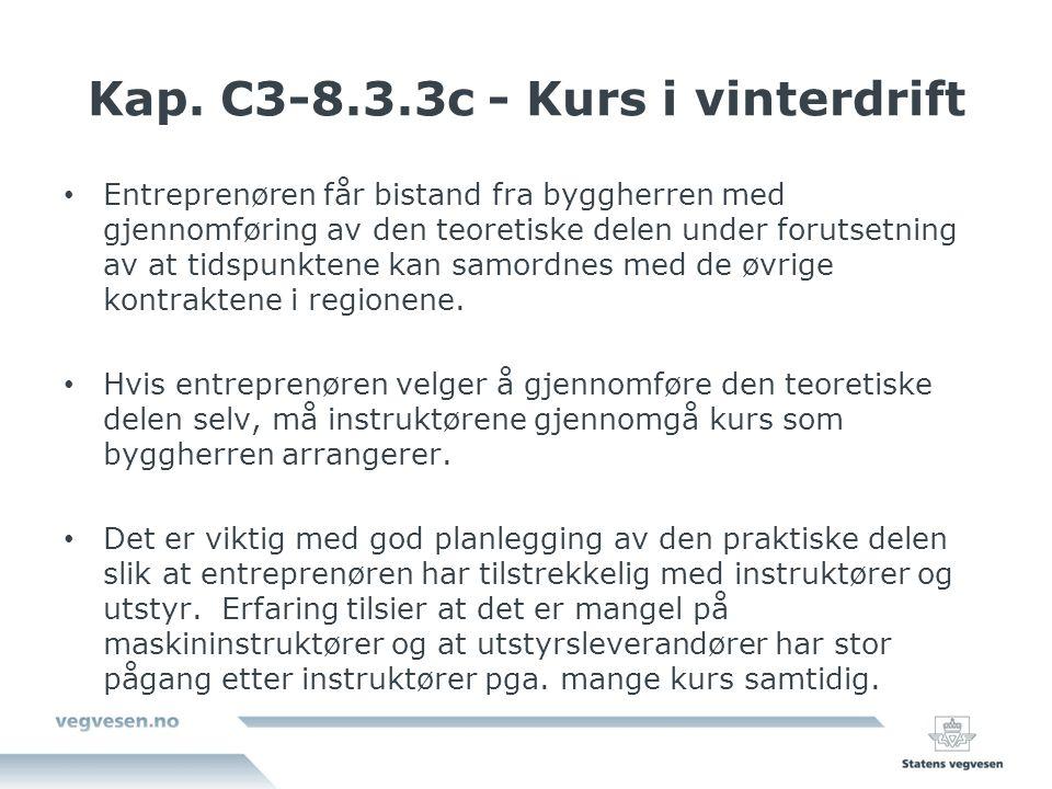 Kap. C3-8.3.3c - Kurs i vinterdrift Entreprenøren får bistand fra byggherren med gjennomføring av den teoretiske delen under forutsetning av at tidspu