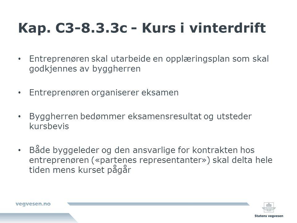 Kap. C3-8.3.3c - Kurs i vinterdrift Entreprenøren skal utarbeide en opplæringsplan som skal godkjennes av byggherren Entreprenøren organiserer eksamen