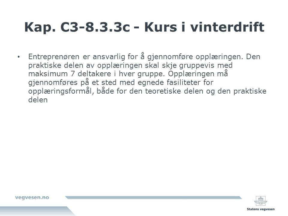 Kap. C3-8.3.3c - Kurs i vinterdrift Entreprenøren er ansvarlig for å gjennomføre opplæringen.