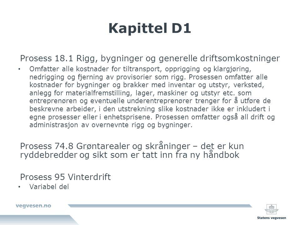 Kapittel D1 Prosess 18.1 Rigg, bygninger og generelle driftsomkostninger Omfatter alle kostnader for tiltransport, opprigging og klargjøring, nedrigging og fjerning av provisorier som rigg.