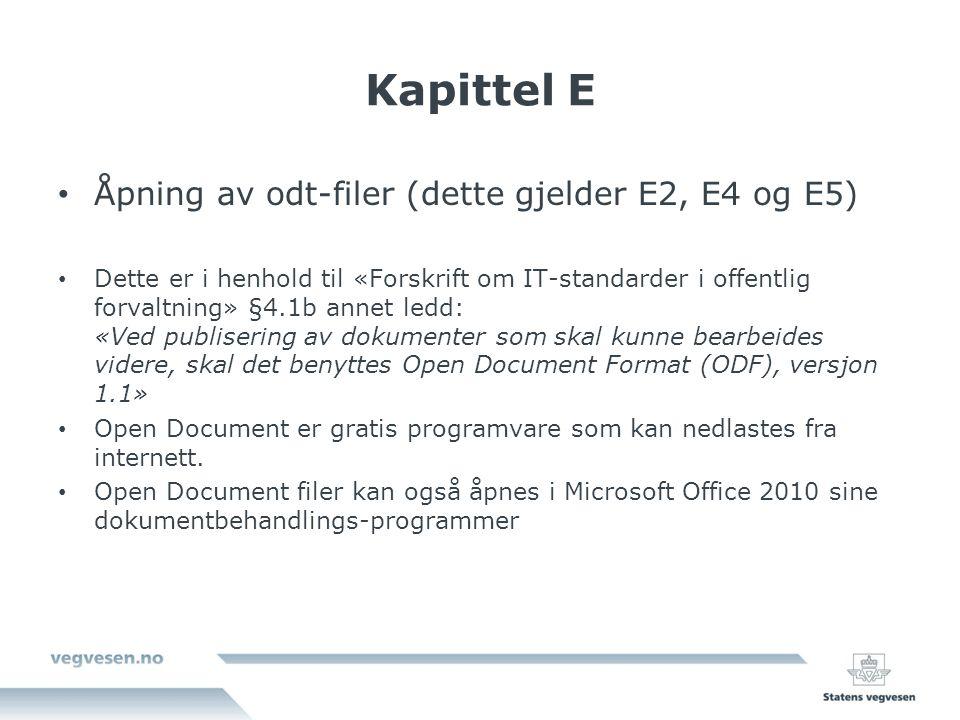 Kapittel E Åpning av odt-filer (dette gjelder E2, E4 og E5) Dette er i henhold til «Forskrift om IT-standarder i offentlig forvaltning» §4.1b annet ledd: «Ved publisering av dokumenter som skal kunne bearbeides videre, skal det benyttes Open Document Format (ODF), versjon 1.1» Open Document er gratis programvare som kan nedlastes fra internett.