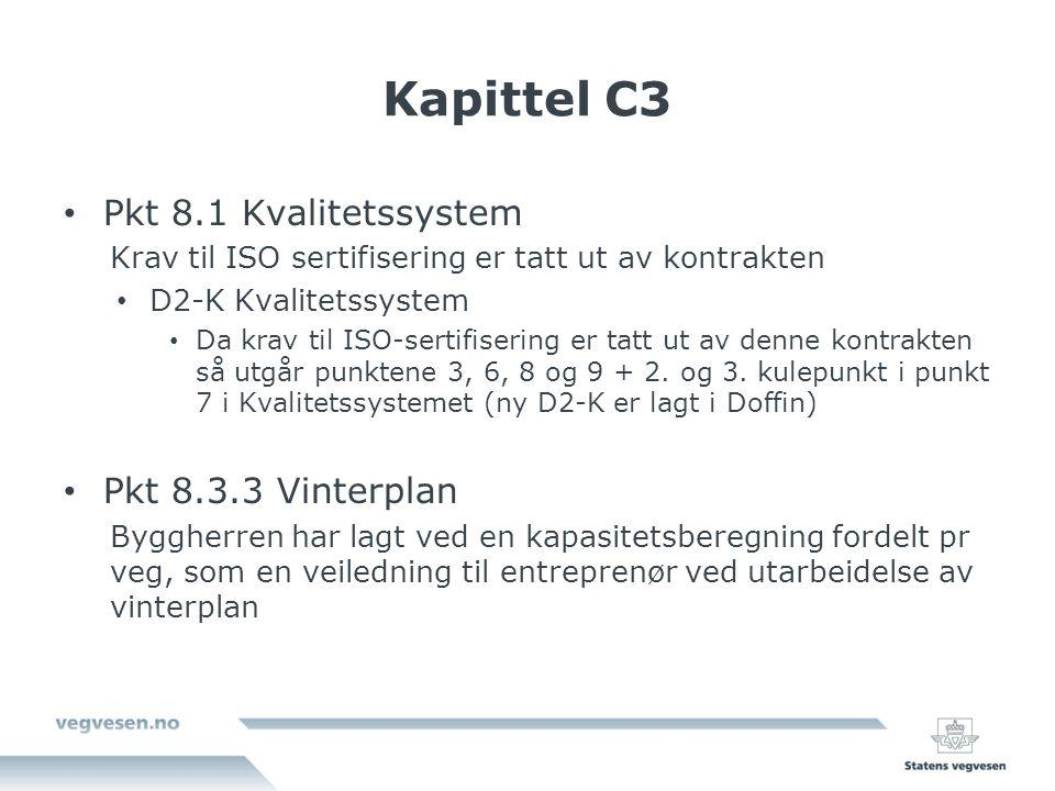 Kapittel C3 Pkt 8.1 Kvalitetssystem Krav til ISO sertifisering er tatt ut av kontrakten D2-K Kvalitetssystem Da krav til ISO-sertifisering er tatt ut av denne kontrakten så utgår punktene 3, 6, 8 og 9 + 2.