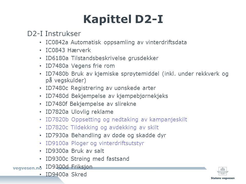 Kapittel D2-I D2-I Instrukser IC0842a Automatisk oppsamling av vinterdriftsdata IC0843 Hærverk ID6180a Tilstandsbeskrivelse grusdekker ID7480a Vegens frie rom ID7480b Bruk av kjemiske sprøytemiddel (inkl.