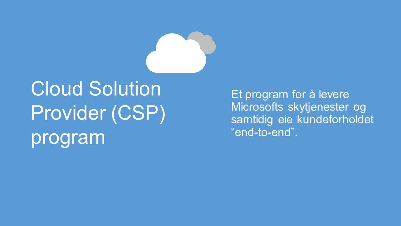 CSP gir Microsofts partnere muligheten til… Pakketere, sette egen pris, betingelser og fakturere kunden direkte Direkte provisjonere og administrere sluttkunder (gjennom portal og APIer) Være kontaktpunkt for kunden 1234