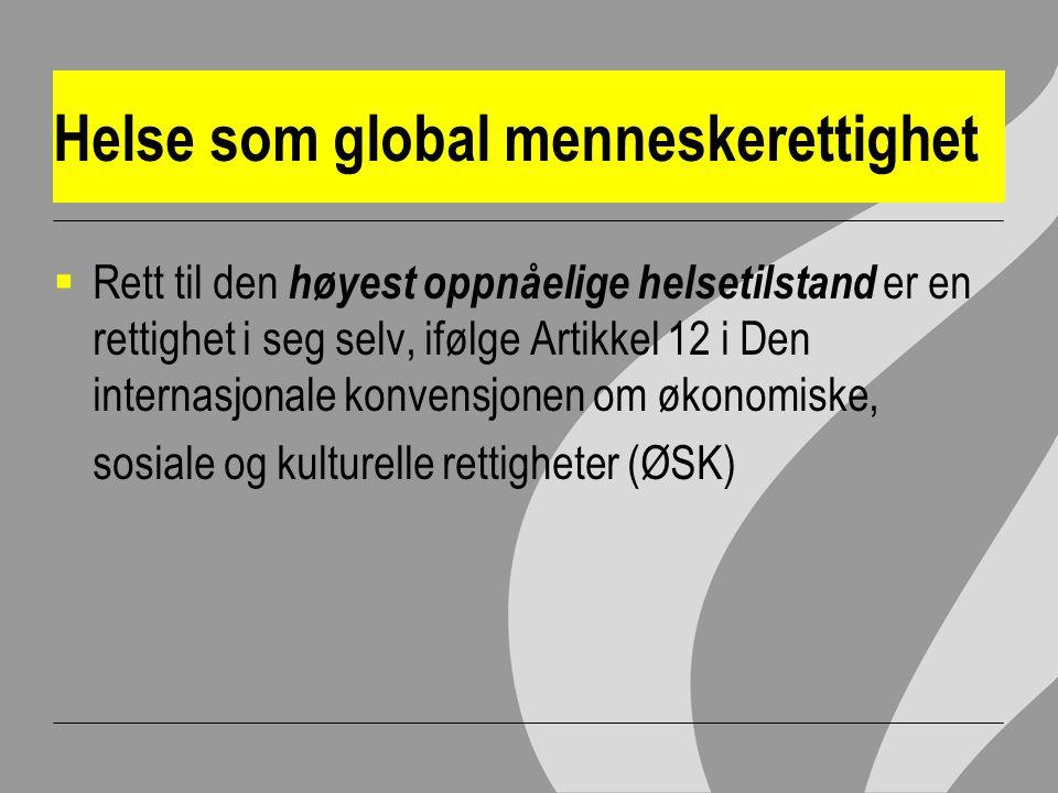 Helse som global menneskerettighet  Rett til den høyest oppnåelige helsetilstand er en rettighet i seg selv, ifølge Artikkel 12 i Den internasjonale konvensjonen om økonomiske, sosiale og kulturelle rettigheter (ØSK)