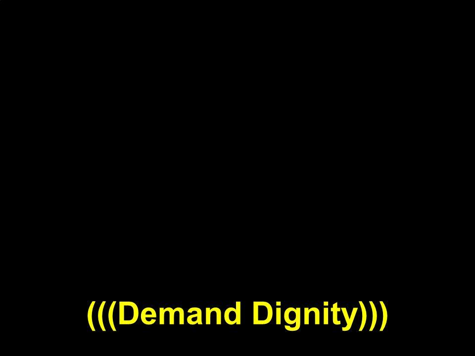 (((Demand Dignity)))