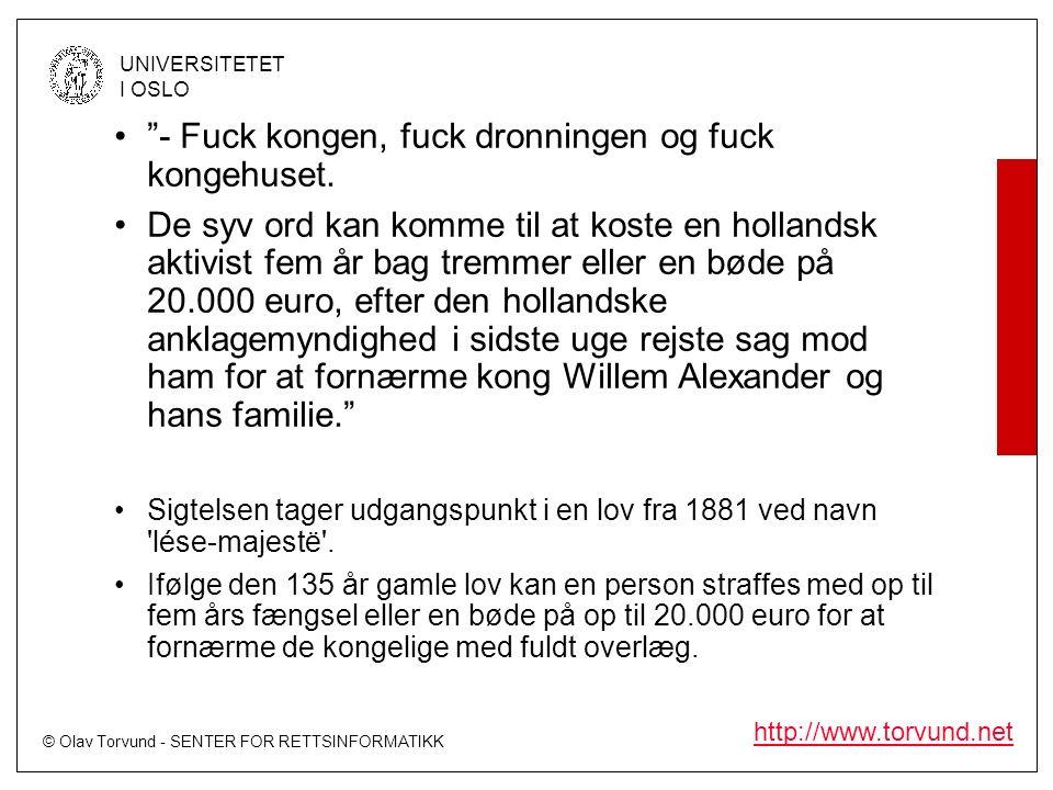"""© Olav Torvund - SENTER FOR RETTSINFORMATIKK UNIVERSITETET I OSLO http://www.torvund.net """"- Fuck kongen, fuck dronningen og fuck kongehuset. De syv or"""