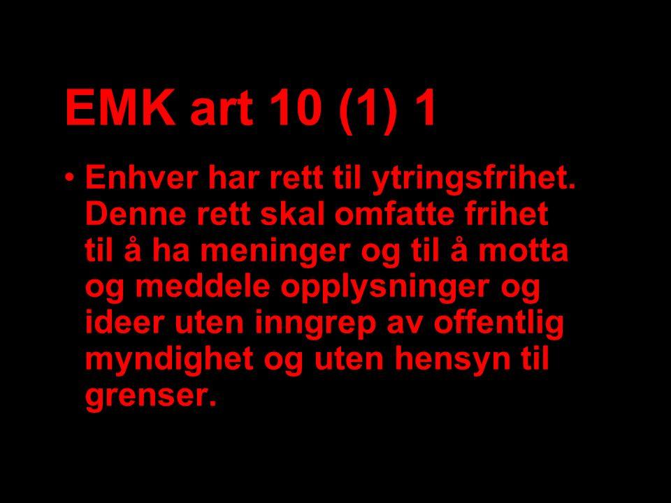 EMK art 10 (1) 1 Enhver har rett til ytringsfrihet. Denne rett skal omfatte frihet til å ha meninger og til å motta og meddele opplysninger og ideer u