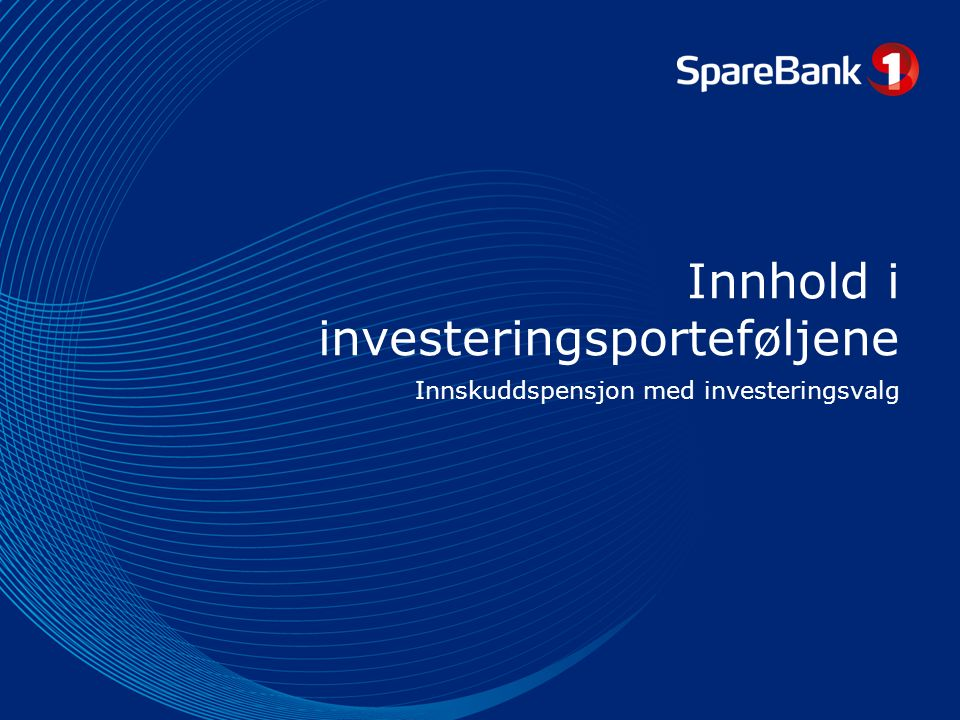 Innhold i investeringsporteføljene Innskuddspensjon med investeringsvalg Alternativer: Åpen fondsmeny Banksparing
