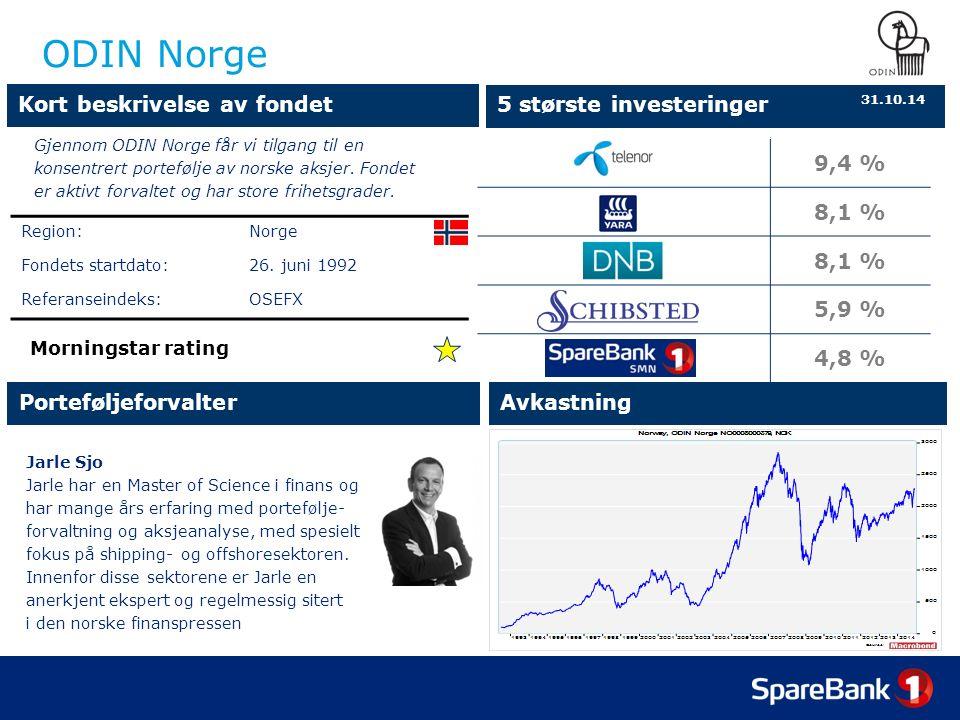 9,4 % 8,1 % 5,9 % 4,8 % ODIN Norge Jarle Sjo Jarle har en Master of Science i finans og har mange års erfaring med portefølje- forvaltning og aksjeanalyse, med spesielt fokus på shipping- og offshoresektoren.
