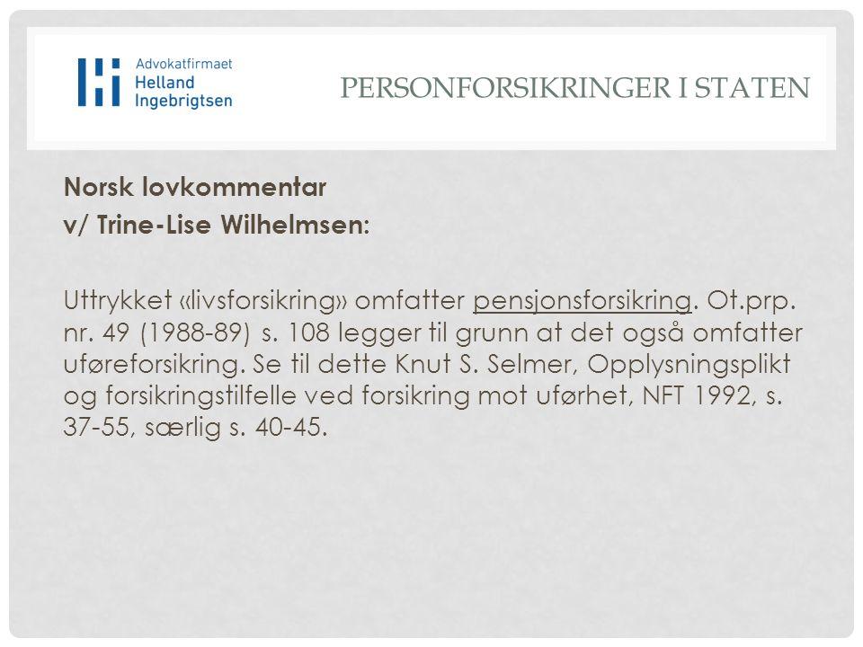 Norsk lovkommentar v/ Trine-Lise Wilhelmsen: Uttrykket «livsforsikring» omfatter pensjonsforsikring.