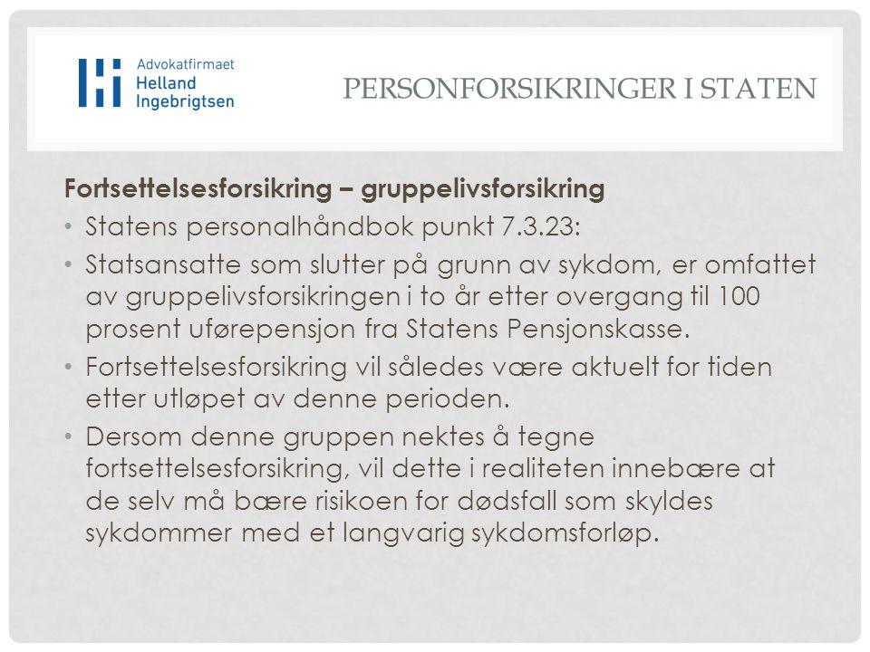 Fortsettelsesforsikring – gruppelivsforsikring Statens personalhåndbok punkt 7.3.23: Statsansatte som slutter på grunn av sykdom, er omfattet av gruppelivsforsikringen i to år etter overgang til 100 prosent uførepensjon fra Statens Pensjonskasse.