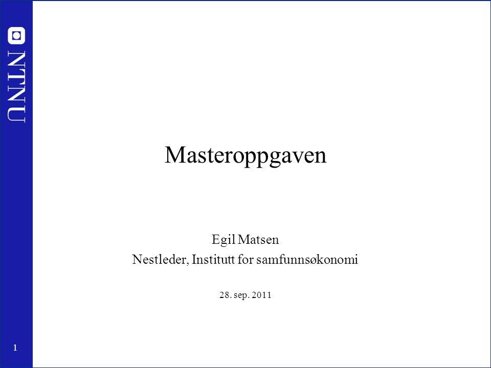 1 Masteroppgaven Egil Matsen Nestleder, Institutt for samfunnsøkonomi 28. sep. 2011
