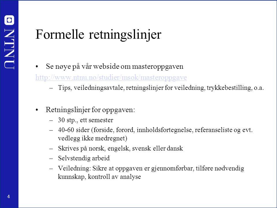 4 Formelle retningslinjer Se nøye på vår webside om masteroppgaven http://www.ntnu.no/studier/msok/masteroppgave –Tips, veiledningsavtale, retningslinjer for veiledning, trykkebestilling, o.a.