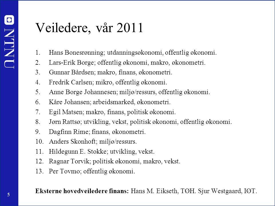 5 Veiledere, vår 2011 1.Hans Bonesrønning; utdanningsøkonomi, offentlig økonomi.