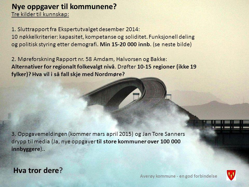 Averøy kommune - en god forbindelse Nye oppgaver til kommunene? Tre kilder til kunnskap: 1. Sluttrapport fra Ekspertutvalget desember 2014: 10 nøkkelk