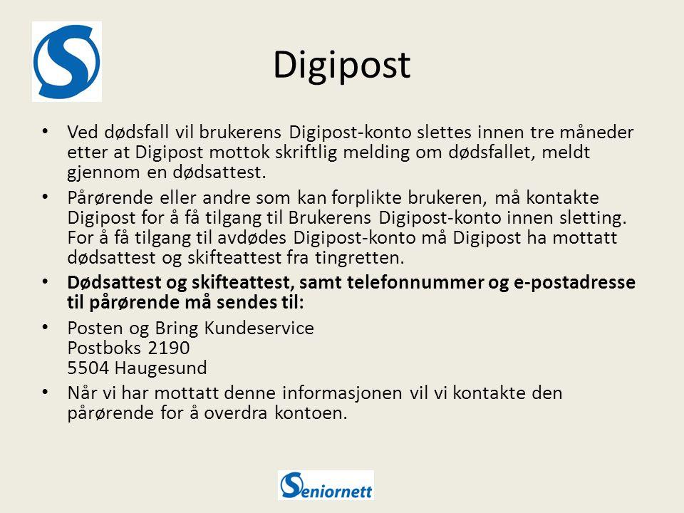 Digipost Ved dødsfall vil brukerens Digipost-konto slettes innen tre måneder etter at Digipost mottok skriftlig melding om dødsfallet, meldt gjennom en dødsattest.