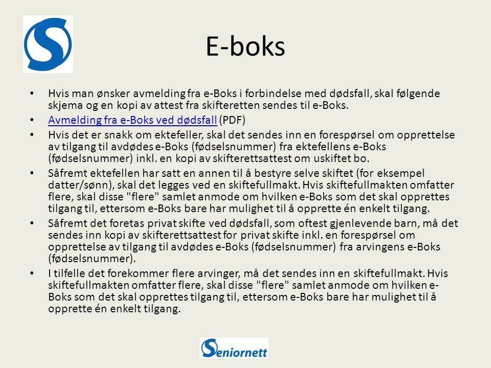 E-boks Hvis man ønsker avmelding fra e-Boks i forbindelse med dødsfall, skal følgende skjema og en kopi av attest fra skifteretten sendes til e-Boks.