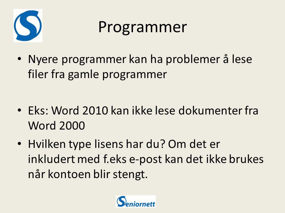 Programmer Nyere programmer kan ha problemer å lese filer fra gamle programmer Eks: Word 2010 kan ikke lese dokumenter fra Word 2000 Hvilken type lisens har du.