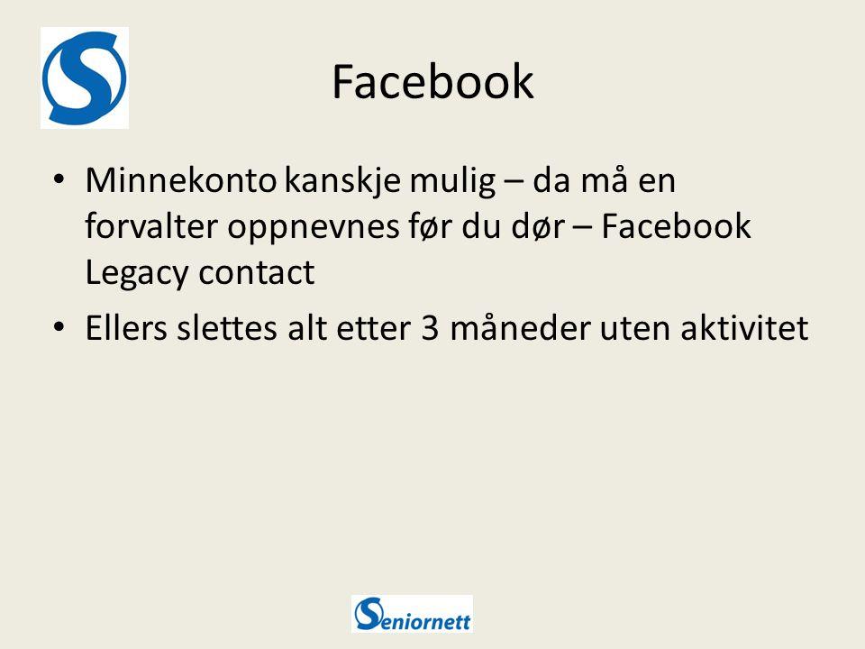 Facebook Minnekonto kanskje mulig – da må en forvalter oppnevnes før du dør – Facebook Legacy contact Ellers slettes alt etter 3 måneder uten aktivitet