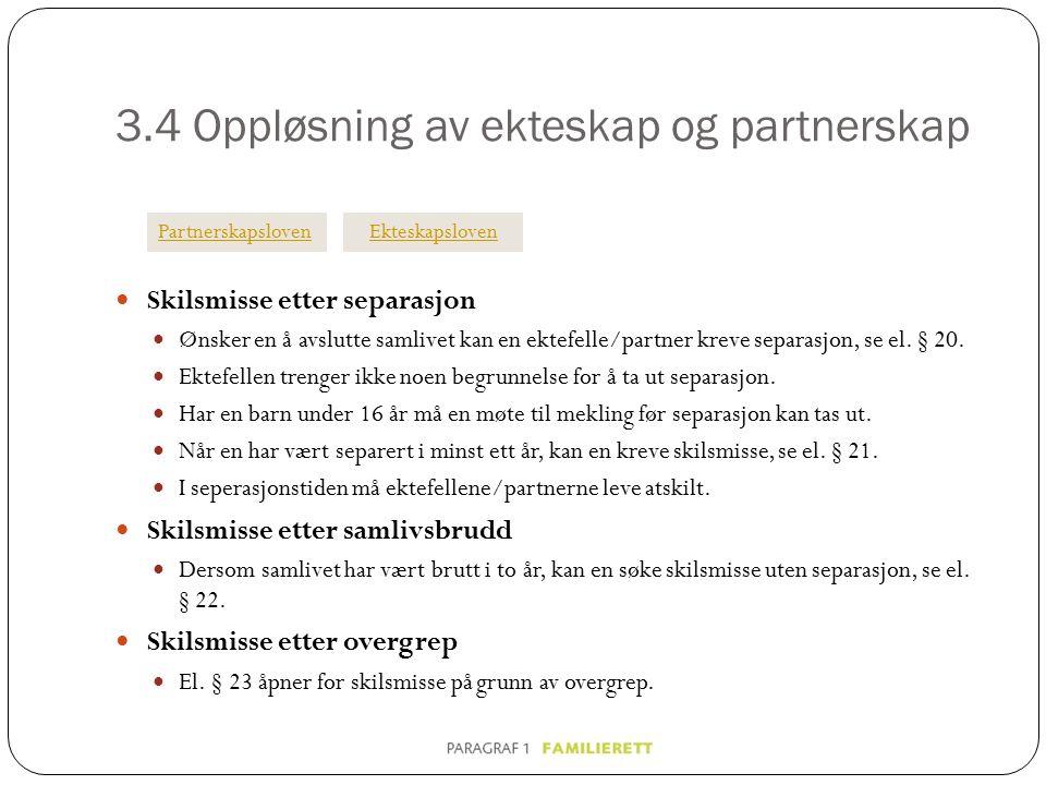 3.4 Oppløsning av ekteskap og partnerskap Skilsmisse etter separasjon Ønsker en å avslutte samlivet kan en ektefelle/partner kreve separasjon, se el.