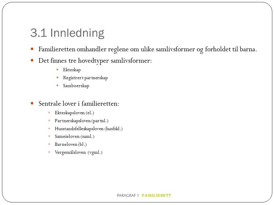 3.1 Innledning Familieretten omhandler reglene om ulike samlivsformer og forholdet til barna.