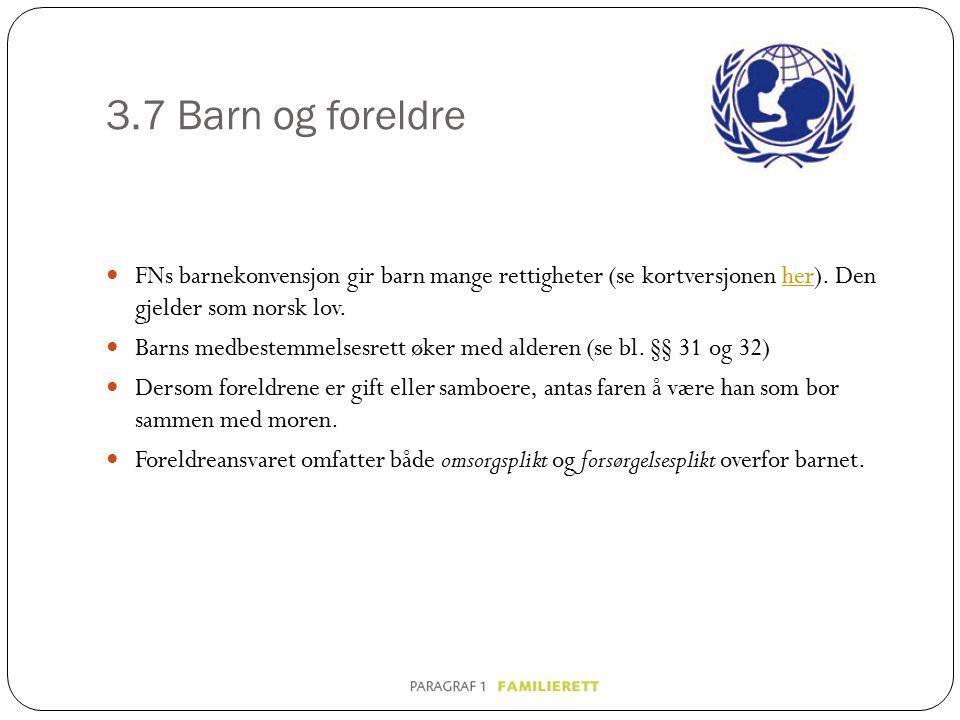 3.7 Barn og foreldre FNs barnekonvensjon gir barn mange rettigheter (se kortversjonen her). Den gjelder som norsk lov.her Barns medbestemmelsesrett øk
