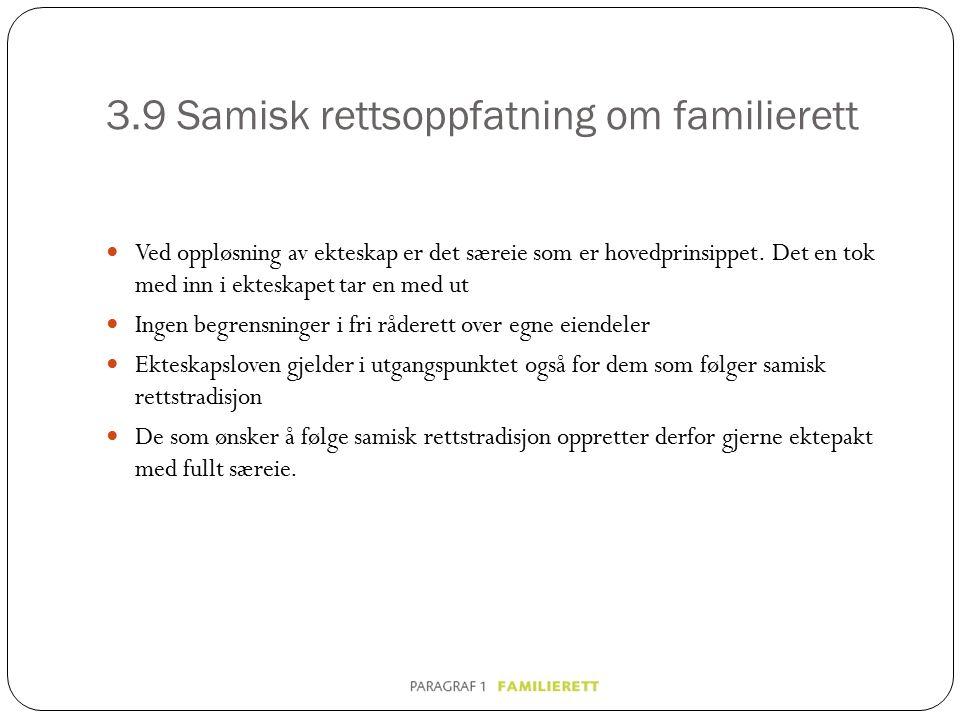 3.9 Samisk rettsoppfatning om familierett Ved oppløsning av ekteskap er det særeie som er hovedprinsippet. Det en tok med inn i ekteskapet tar en med