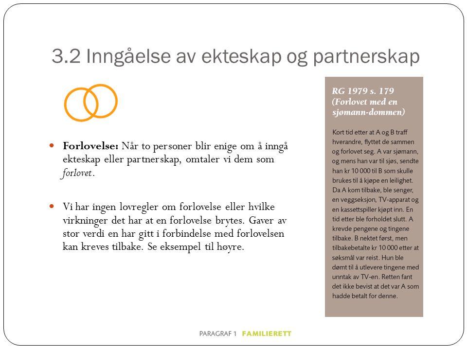 3.2 Inngåelse av ekteskap og partnerskap Forlovelse: Når to personer blir enige om å inngå ekteskap eller partnerskap, omtaler vi dem som forlovet. Vi