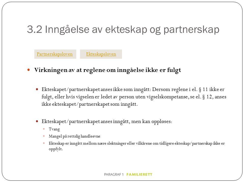 3.2 Inngåelse av ekteskap og partnerskap Virkningen av at reglene om inngåelse ikke er fulgt Ekteskapet/partnerskapet anses ikke som inngått: Dersom reglene i el.
