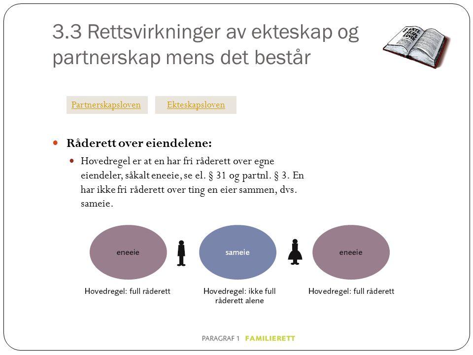 3.3 Rettsvirkninger av ekteskap og partnerskap mens det består Råderett over eiendelene: Hovedregel er at en har fri råderett over egne eiendeler, såkalt eneeie, se el.