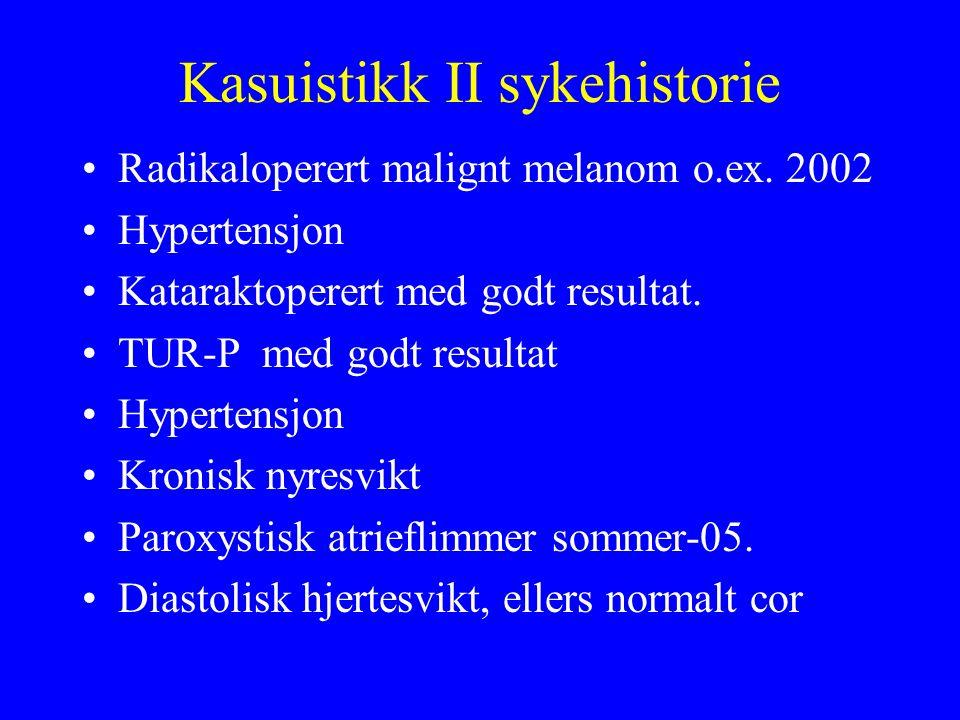 Kasuistikk II sykehistorie Radikaloperert malignt melanom o.ex.