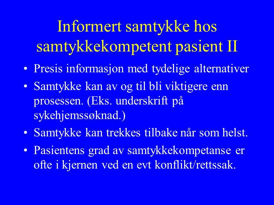 Informert samtykke hos samtykkekompetent pasient II Presis informasjon med tydelige alternativer Samtykke kan av og til bli viktigere enn prosessen.