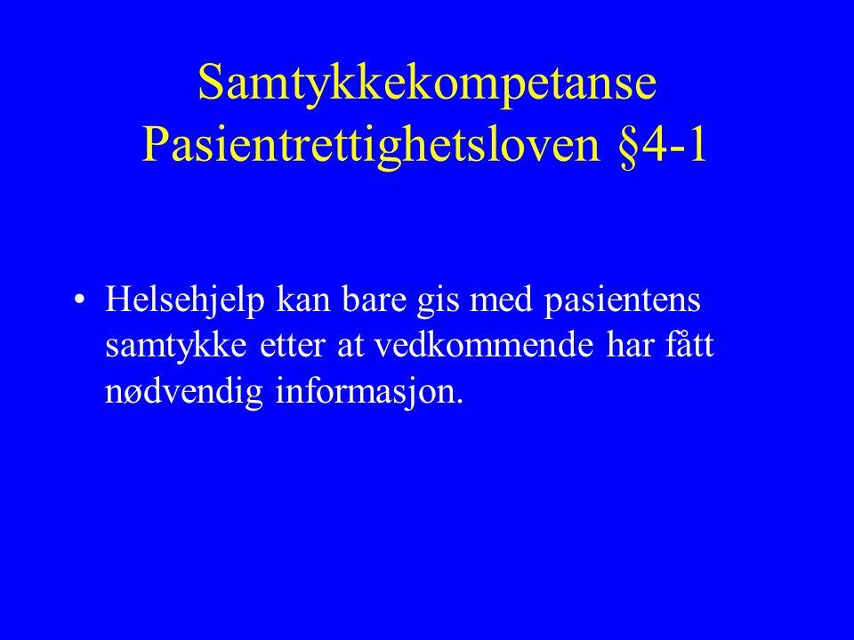 Samtykkekompetanse Pasientrettighetsloven §4-1 Helsehjelp kan bare gis med pasientens samtykke etter at vedkommende har fått nødvendig informasjon.