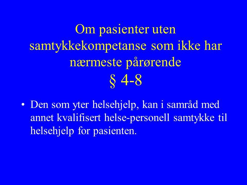 Om pasienter uten samtykkekompetanse som ikke har nærmeste pårørende § 4-8 Den som yter helsehjelp, kan i samråd med annet kvalifisert helse-personell samtykke til helsehjelp for pasienten.