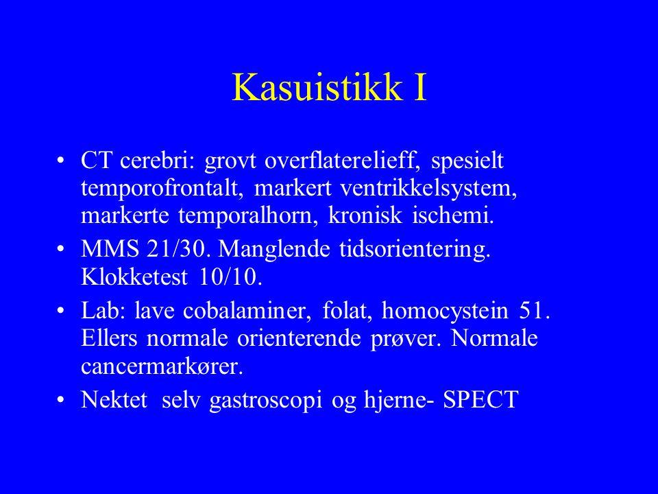 Kasuistikk I CT cerebri: grovt overflaterelieff, spesielt temporofrontalt, markert ventrikkelsystem, markerte temporalhorn, kronisk ischemi.