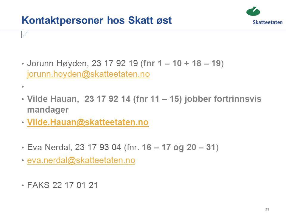 Kontaktpersoner hos Skatt øst Jorunn Høyden, 23 17 92 19 (fnr 1 – 10 + 18 – 19) jorunn.hoyden@skatteetaten.no jorunn.hoyden@skatteetaten.no Vilde Hauan, 23 17 92 14 (fnr 11 – 15) jobber fortrinnsvis mandager Vilde.Hauan@skatteetaten.no Eva Nerdal, 23 17 93 04 (fnr.