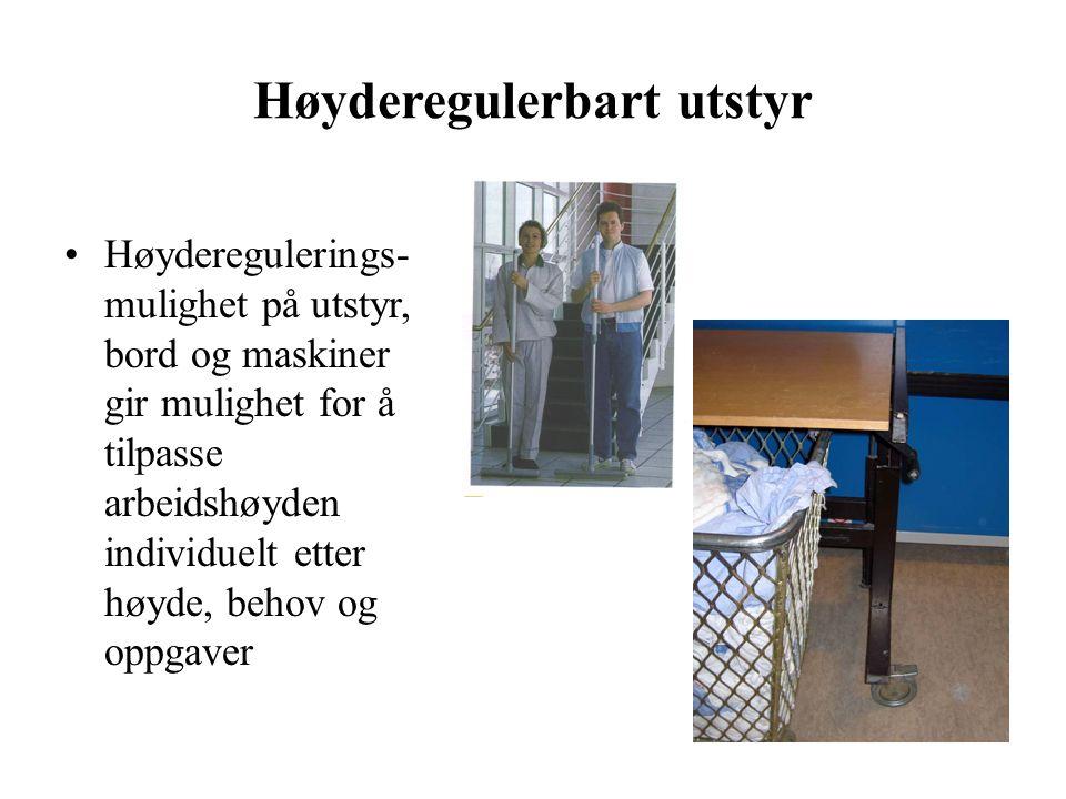 Høyderegulerbart utstyr Høyderegulerings- mulighet på utstyr, bord og maskiner gir mulighet for å tilpasse arbeidshøyden individuelt etter høyde, behov og oppgaver