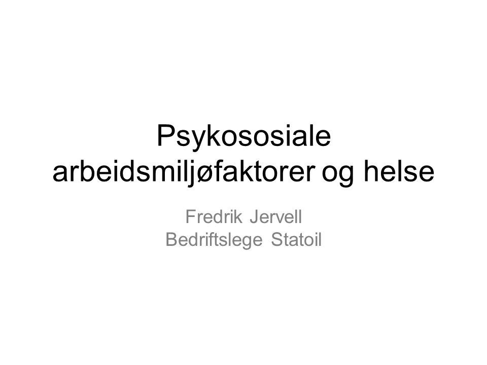 Psykososiale arbeidsmiljøfaktorer og helse Fredrik Jervell Bedriftslege Statoil