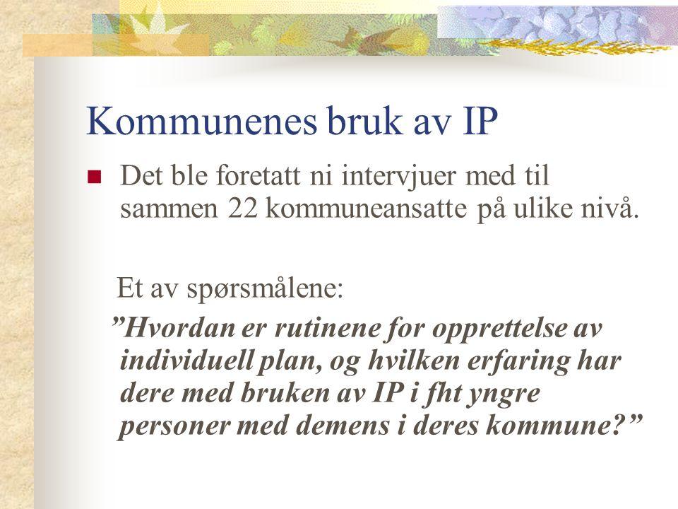 Kommunenes bruk av IP Det ble foretatt ni intervjuer med til sammen 22 kommuneansatte på ulike nivå.