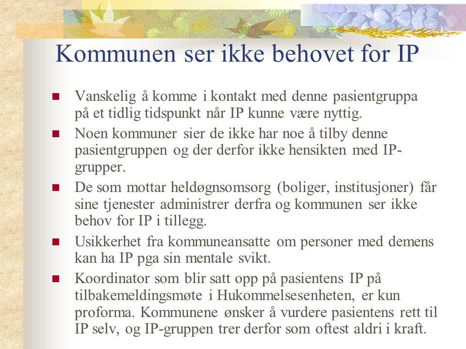 Kommunen ser ikke behovet for IP Vanskelig å komme i kontakt med denne pasientgruppa på et tidlig tidspunkt når IP kunne være nyttig.