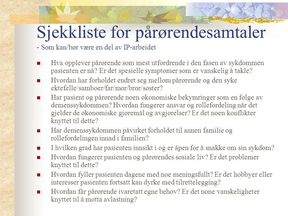 Sjekkliste for pårørendesamtaler - Som kan/bør være en del av IP-arbeidet Hva opplever pårørende som mest utfordrende i den fasen av sykdommen pasienten er nå.