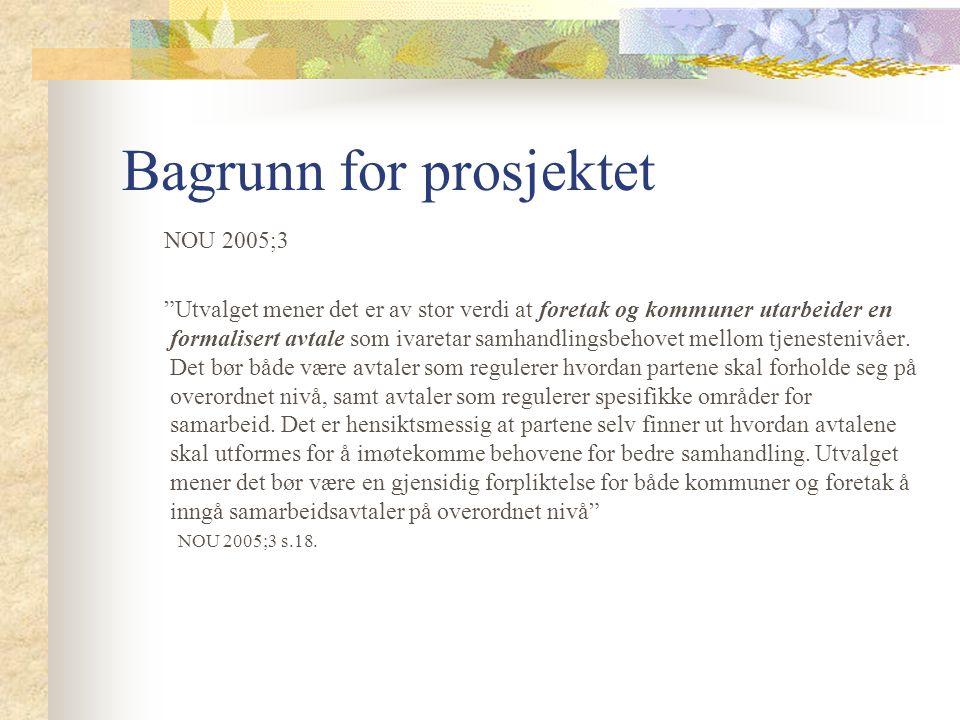 Bagrunn for prosjektet NOU 2005;3 Utvalget mener det er av stor verdi at foretak og kommuner utarbeider en formalisert avtale som ivaretar samhandlingsbehovet mellom tjenestenivåer.