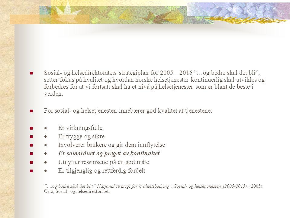 Sosial- og helsedirektoratets strategiplan for 2005 – 2015 …og bedre skal det bli , setter fokus på kvalitet og hvordan norske helsetjenester kontinuerlig skal utvikles og forbedres for at vi fortsatt skal ha et nivå på helsetjenester som er blant de beste i verden.
