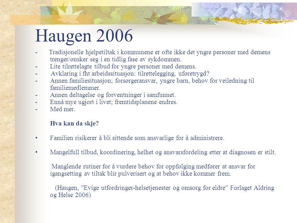 Haugen 2006 - Tradisjonelle hjelpetiltak i kommunene er ofte ikke det yngre personer med demens trenger/ønsker seg i en tidlig fase av sykdommen.